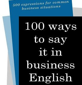 100 Ways to Say it in Business English