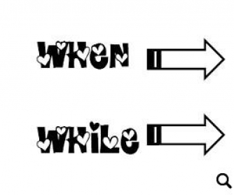 When and While
