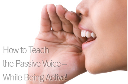 How to Teach the Passive Voice – While Being Active!