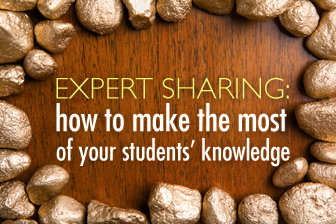 "Expert Sharing: Making the Most of Your Students"" Knowledge"