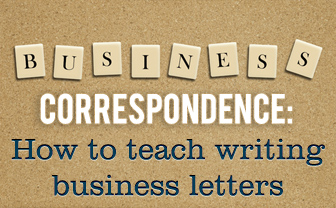 How to Teach Correspondence to Your ESL Students: Writing Business Letters
