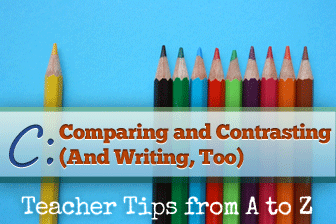 C � Comparing and Contrasting (And Writing, Too) [Teacher Tips from A to Z]