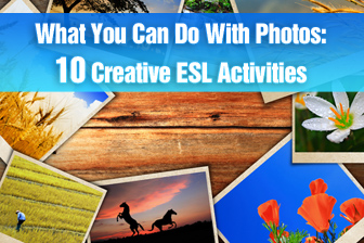 What You Can Do With Photos: 10 Creative ESL Games/Activities