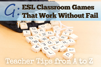 G - Games that Work Without Fail in the ESL Classroom [Teacher Tips from A to Z]