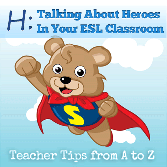 H: Talking About Our Heroes [Teacher Tips from A to Z]