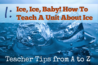 I: Ice, Ice, Baby [Teacher Tips from A to Z]