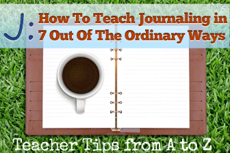 J: Journaling in Seven Out of the Ordinary Ways [Teacher Tips from A to Z]