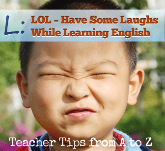 L: LOL – Have Some Laughs While Learning English [Teacher Tips from A to Z]
