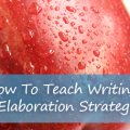 How To Teach Writing: 7 Strategies for Elaboration
