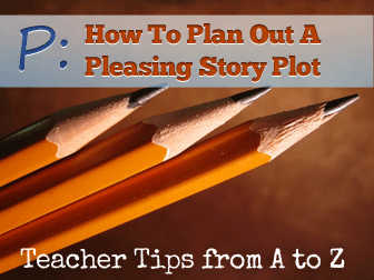 P: Planning Out a Pleasing Plot. Starting Your Students on Story [Teacher Tips from A to Z]