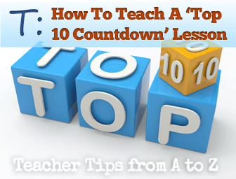 T: Top Ten Count Down: What Are Yours? How To Teach A 'Top 10' ESL Lesson [Teacher Tips from A to Z]