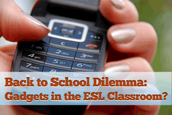 Back to School Dilemma: Technological Gadgets in the ESL Classroom?