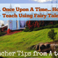 O: Once Upon a Time: Fun with Fairy Tales [Teacher Tips from A to Z]
