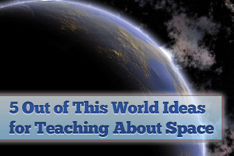 5 Out of This World Ideas for Teaching About Space