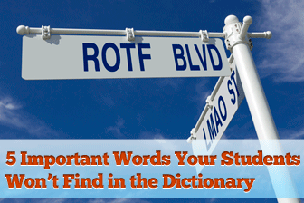 Webster Didn't Get It: 5 Important Words Your Students Won't Find in the Dictionary