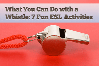 What You Can Do With A Whistle 7 Fun Esl Games And