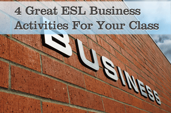 "It""s Just Business: 4 Great Business Activities You Can Do With Your ESL Class"