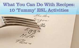 What You Can Do With Recipes: 10 Yummy ESL Activities