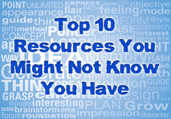 Top 10 Resources You Might Not Know You Have