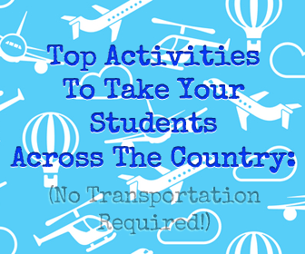 Top Activities to Take Your Students Across the Country: No Transportation Required!