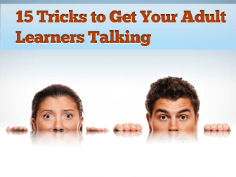 15 Tricks to Get Your Adult Learners Talking