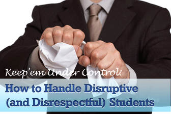 Keep �Em Under Control: How to Handle Disruptive (and Disrespectful) Students