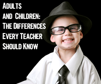 Adults And Children: The Differences Every Teacher Should Know
