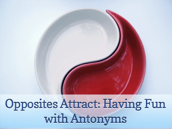 Opposites Attract: Having Fun with Antonyms