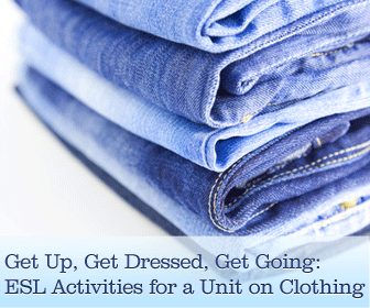 Get Up, Get Dressed, Get Going: ESL Activities for a Unit on Clothing