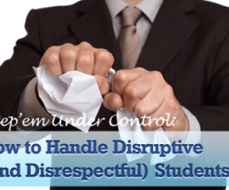 "Keep ""Em Under Control: How to Handle Disruptive (and Disrespectful) Students"