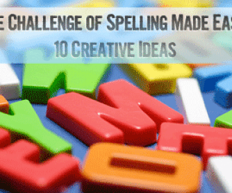 The Challenge of Spelling Made Easy: 10 Creative Spelling Teaching Ideas