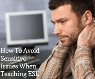 How To Avoid Sensitive Issues When Teaching ESL
