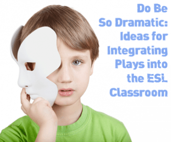 Do Be So Dramatic: Ideas for Integrating Plays into the ESL Classroom