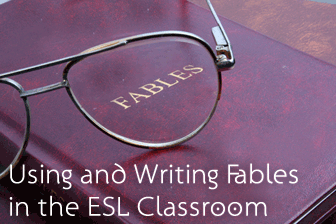 Fable Time: Using and Writing Fables in the ESL Classroom