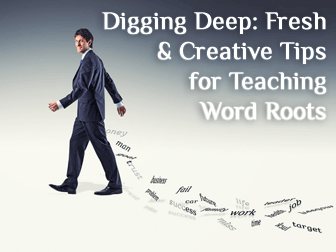 Digging Deep: Fresh & Creative Tips for Teaching Word Roots