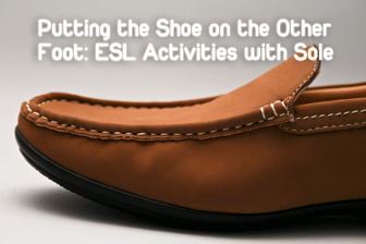 Putting the Shoe on the Other Foot: ESL Activities with Sole