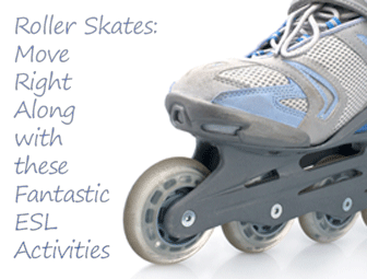 Roller Skates: Move Right Along with these Fantastic ESL Activities