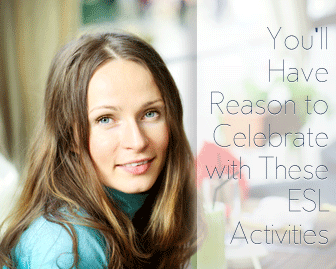 You'll Have Reason to Celebrate with These ESL Activities