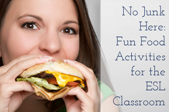 No Junk Here: Fun Food Activities for the ESL Classroom