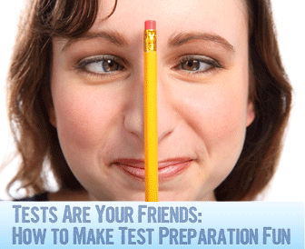 Tests Are Your Friends: How to Make Test Preparation Fun
