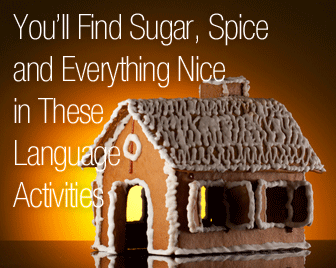 You�ll Find Sugar, Spice and Everything Nice in These Language Activities