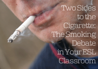 Two Sides to the Cigarette: The Smoking Debate in Your ESL Classroom