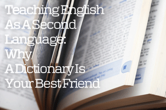 Teaching English As A Second Language - Why A Dictionary Is Your Best Friend
