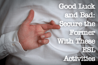Good Luck and Bad: Secure the Former With These ESL Activities