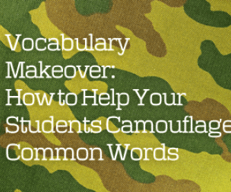 Vocabulary Makeover: How to Help Your Students Camouflage Common Words
