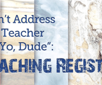 "Don""t Address the Teacher as �Yo, Dude�: Teaching Register"