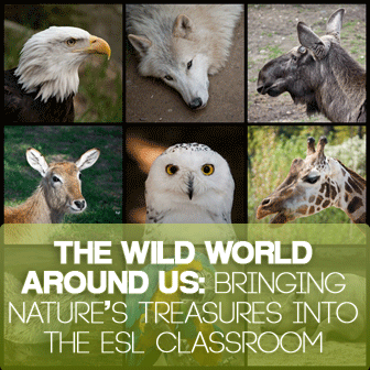 The Wild World Around Us: Bringing Nature's Treasures Into the ESL Classroom