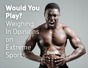 Would You Play? Weighing In Opinions on Extreme Sports