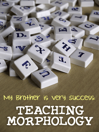 My Brother is Very Success: Teaching Morphology