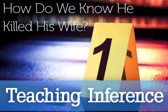 How Do We Know He Killed His Wife? Teaching Inference